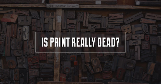 Is Print Really Dead?