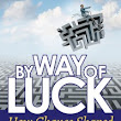 By Way of Luck: How Chance Shaped a Storied Life