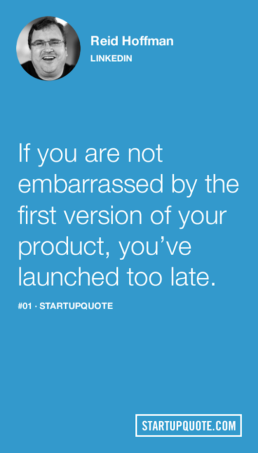 Startup Quote • If you are not embarrassed by the first version of...