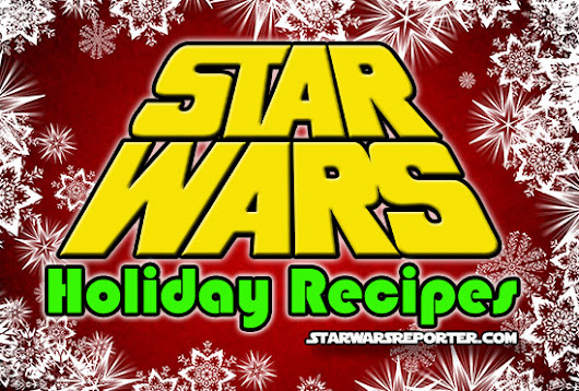 The Star Was Menu: Recipes Ideas for the Holidays - Star Wars Reporter