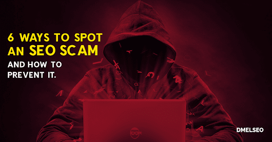 6 Ways to spot an SEO scam and how to prevent it.