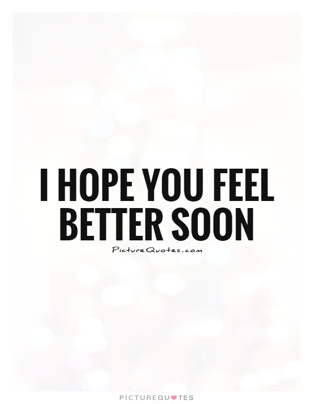 I Hope You Feel Better Soon Picture Quotes