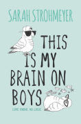 Title: This Is My Brain on Boys, Author: Sarah Strohmeyer