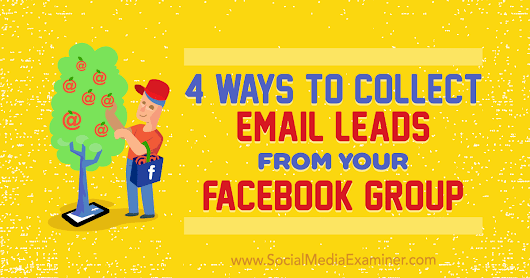 4 Ways to Collect Email Leads From Your Facebook Group