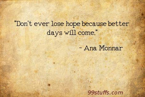 Ana Monnar Dont Ever Lose Hope Because Better Days Will
