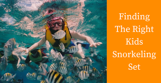 Kids Snorkel Set? Finding The Best Gear Available Online!