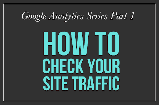 How to Check Your Site Traffic on Google Analytics - Kite Media