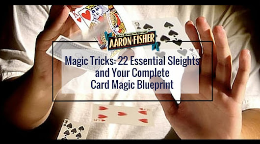 Magic Tricks - The 22 Essential Sleights - Aaron Fisher Magic