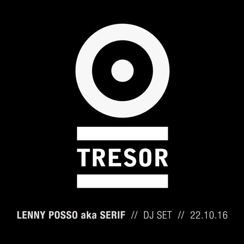DJ set @ Tresor (22.10.16) - Lenny Posso by Lenny Posso aka Serif