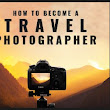 How to Become a Travel Photographer! - Super Star Blogging