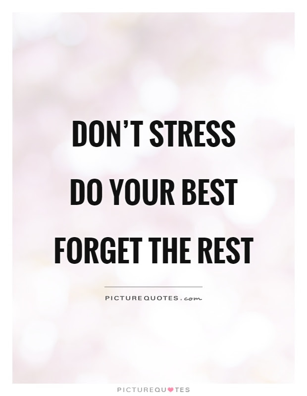 Dont Stress Do Your Best Forget The Rest Picture Quotes