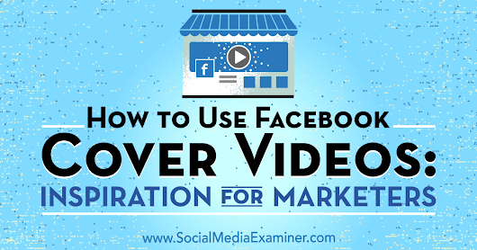 How to Use Facebook Cover Videos: Inspiration for Marketers : Social Media Examiner