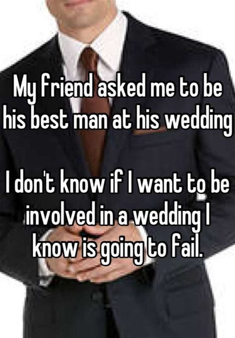 My friend asked me to be his best man at his wedding I don