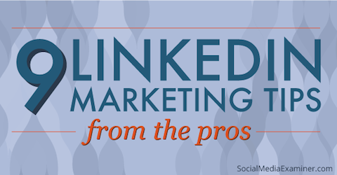9 LinkedIn Marketing Tips From the Pros |