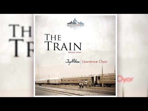 The Train Theme Song Lyrics by JayMikee & Lawrence Oyor