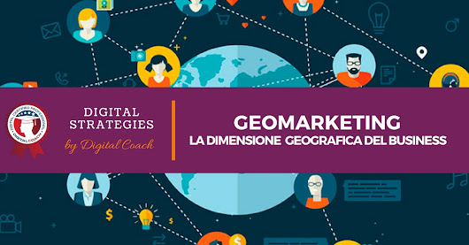 Geomarketing: la dimensione geografica del business | Digital Coach®