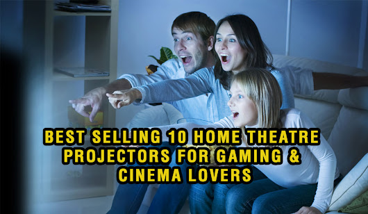 Best selling 10 home theatre projectors for Gaming & Cinema lovers