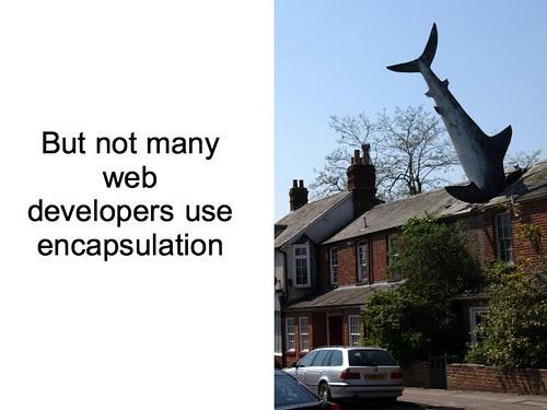 But not many web developers use encapsulation