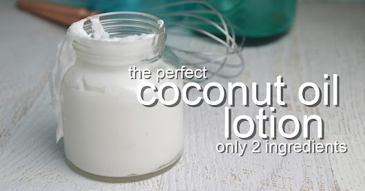 Quick and Easy Homemade Coconut Oil Lotion Recipe