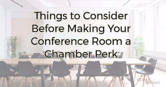 Things to Consider Before Making Your Conference Room a Chamber Perk | Digital Marketing for Chambers | Frank J. Kenny | Chamber Professionals Community