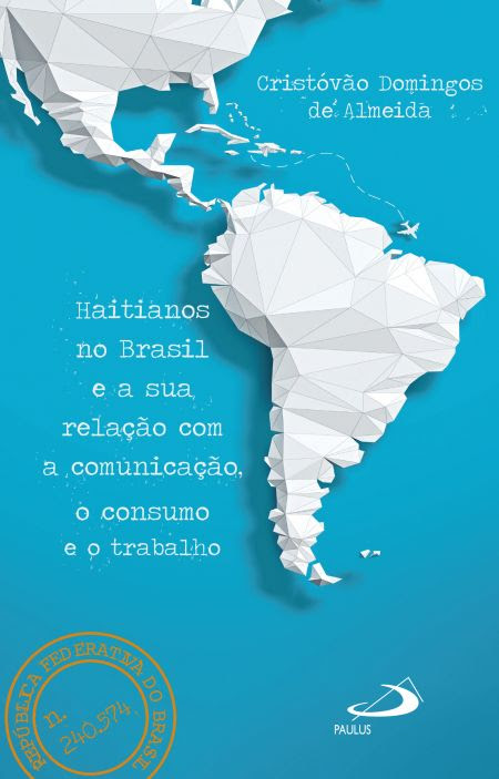 Haitianos no Brasil e a Sua Relação Com a Comunicação, o Consumo e o Trabalho