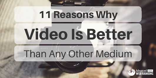11 Reasons Why Video Is Better Than Any Other Medium