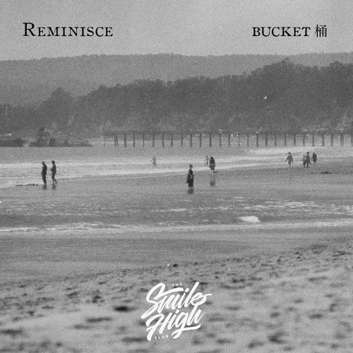 bucket 桶 - Reminisce by The Smile High Club