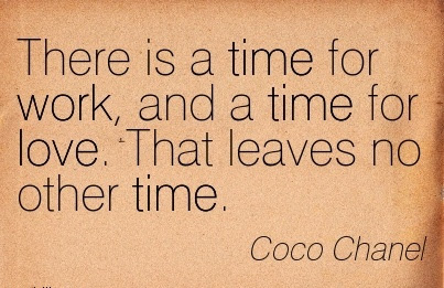 Work Quote By Coco Chanel There Is Time For Work And A Time For