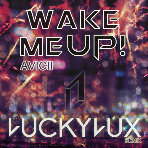 Avicii ft. Aloe Blacc - Wake Me Up (LuckyLux Remix) - Free Download!