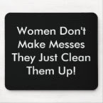 Women Don't Make Messes mousepad