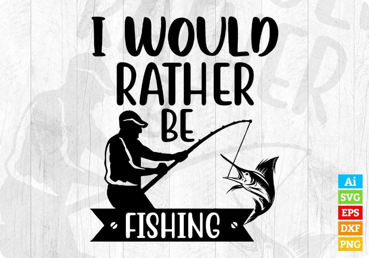 Download I Would Rather Be Fishing Hunting T Shirt Design In Svg Printable Files Vectortshirtdesigns