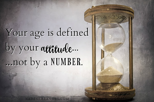 "Your ""Age"" Is Defined by Your Attitude...Not a Number. - Nadine Brandes"