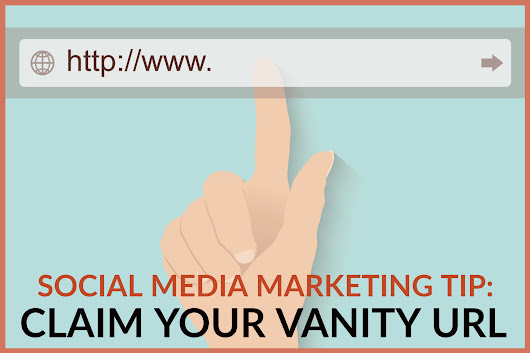 Social Media Marketing Tip: Claim Your Vanity URL