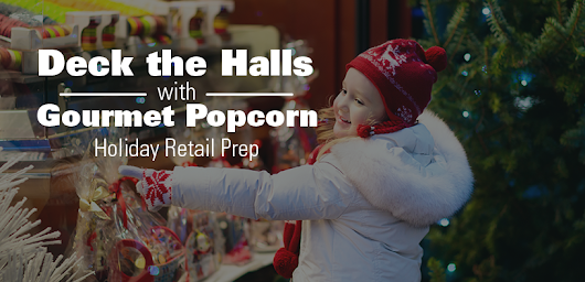Deck the Halls with Gourmet Popcorn - Holiday Retail Prep