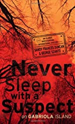 Never Sleep with a Suspect on Gabriola Island by Sandy Frances Duncan and George Szanto