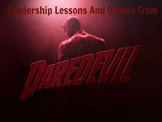 40 Leadership Lessons And Quotes From Netflix's Daredevil - Joseph Lalonde