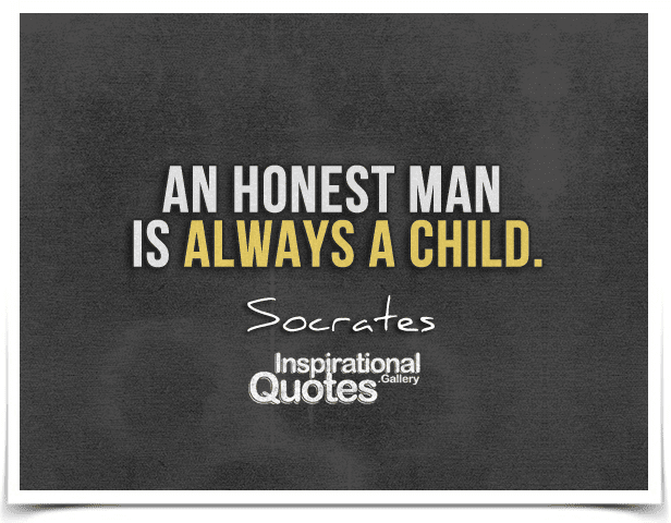 An Honest Man Is Always A Child Inspirationalquotesgallery