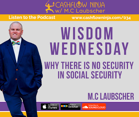 034: M.C.Laubscher: Wisdom Wednesday: Why There Is No Security In Social Security - Cashflow Ninja