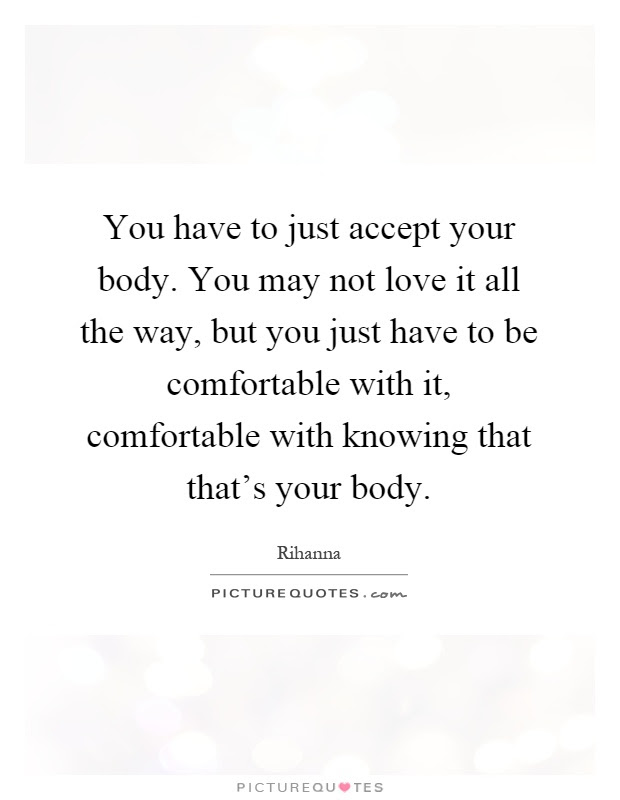 You Have To Just Accept Your Body You May Not Love It All The