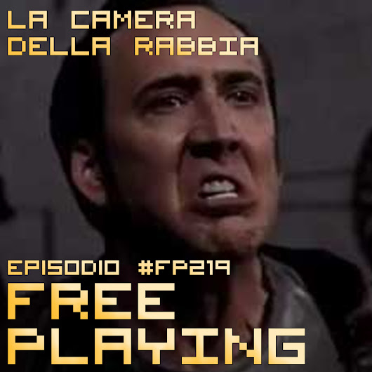 Free Playing #FP219: LA CAMERA DELLA RABBIA