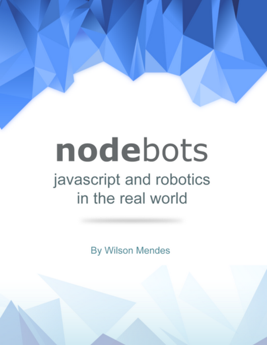 Nodebots - Javascript and… by Wilson Mendes [PDF/iPad/Kindle]