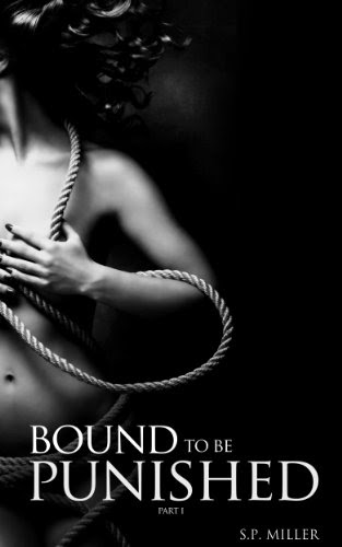 Bound to be Punished: Part I (Bound to be Punished Series) by S.P. Miller