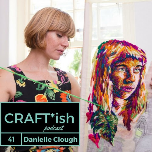 Episode 41: Embroidery Artist Danielle Clough by CRAFT-ish
