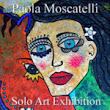 Paola Moscatelli – Solo Art Exhibition Feature