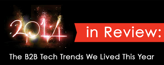 2014 in Review: The B2B Tech Trends We Lived This Year