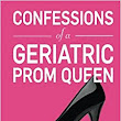 Confessions of a Geriatric Prom Queen: Ms Lila Lee Silvern: 9780615990316: Amazon.com: Books