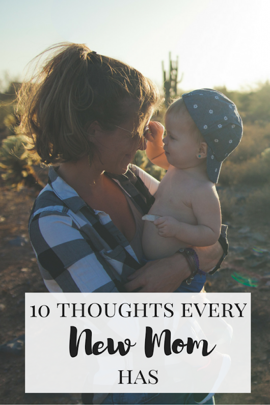 10 Thoughts Every New Mom Has - Working Mom Magic