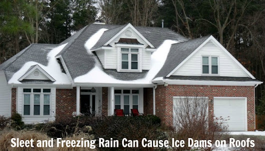 Ice Dams on Your Roof Can be caused by Sleet and Freezing Rain