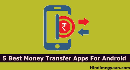 5 Best Money Transfer Apps For Android Mobile - Hindi Me Gyaan