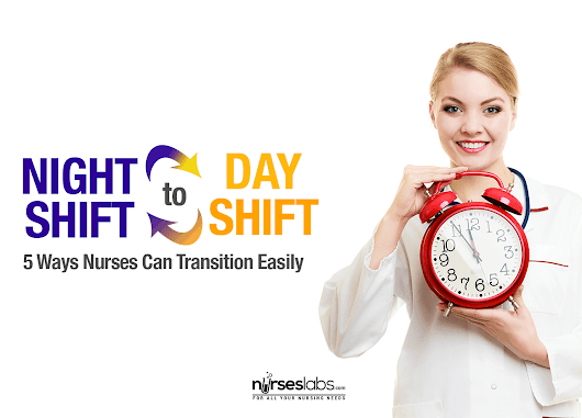 Night to Day Shift: 5 Ways Nurses Can Transition Easily